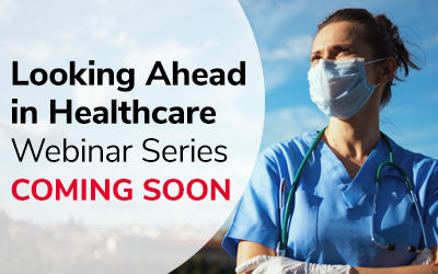 Webinar Series: Looking Ahead in Healthcare